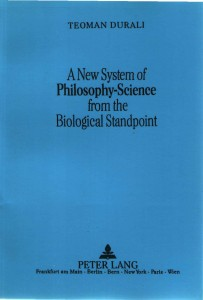 Teoman_Durali-A_New_System_of_Philosophy-Science_from_the_Biological_Standpoint
