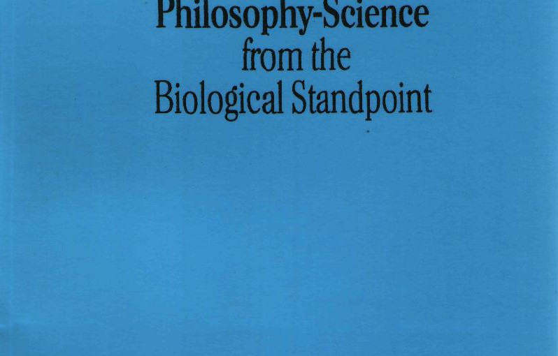 A New System of Philosophy-Science from the Biological Standpoint